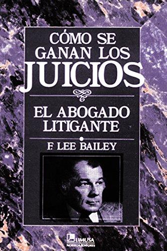 COMO SE GANAN LOS JUICIOS: BAILEY, F. LEE