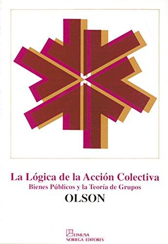 9789681842123: La Logica De La Accion Colectiva / The Logic of Collective Action: Bienes Publicos y lat Teoria de Grupos / Public Goods and the Theory of Groups (Spanish Edition)