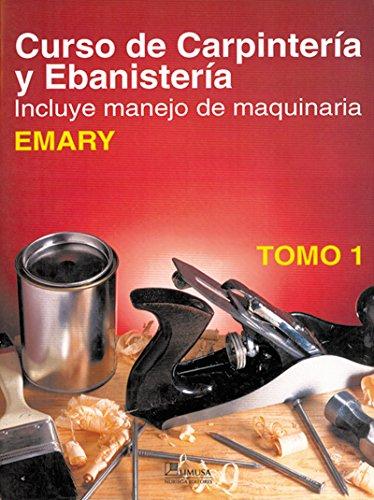 9789681842222: 1: Curso De Carpinteria Y Ebanisteria / Carpentry, Joinery & Machine Woodworking: Incluye Manejo de Maginaria / Includes Machine Operation (Spanish Edition)