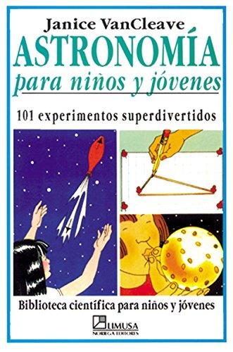 Astronomia Para Ninos Y Jovenes/astronomy For Kids: Janice Pratt VanCleave;