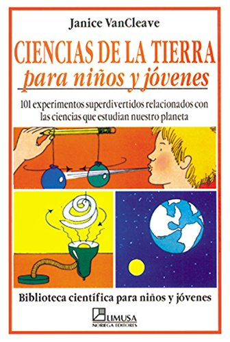 9789681846886: Ciencias de la tierra para ninos y jovenes/ Earth Sciences for Children and Young: 101 experimentos superdivertidos relacionados con las ciencias que ... Para Ninos Y Jovenes) (Spanish Edition)