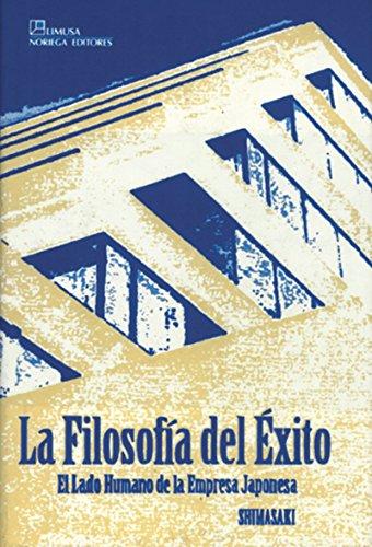9789681847272: La filosofia del exito/ The Philosophy of Success: El Lado Humano De La Empresa Japonesa/ the Human Side of Japanese Firm (Spanish Edition)