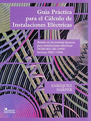 9789681849191: Guia Practica Para El Calculo De Instalaciones Electricas / Practical Guide for Electrical Installations Calculation: Basada en las normas tecnicas ... Standards for Electical Installations