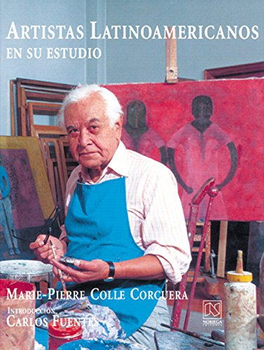Artistas Latinoamericanos en su estudio / Latin American Artists in Their Studio (Spanish Edition) (9681850556) by Colle, Marie-Pierre
