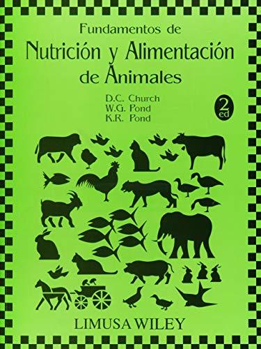 Fundamentos De Nutricion y Alimentacion De Animales. Por D. C. Church, W. G. Pond y K. R. Pond. ...