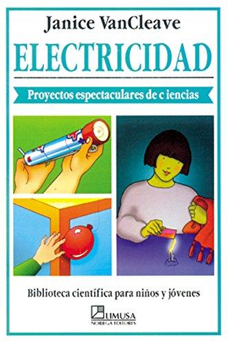 Electricidad/ Electricity: Proyectos espectaculares de ciencias (Biblioteca Cientifica Para Ninos Y Jovenes) (Spanish Edition) (9681855396) by VanCleave, Janice Pratt