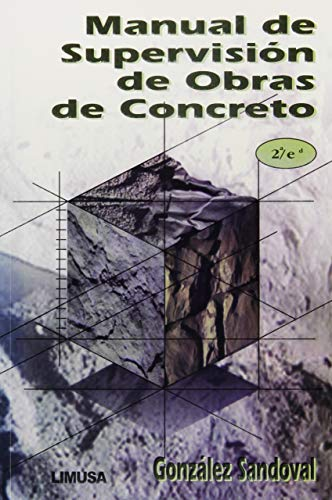 Manual de Supervision de Obras de Concreto: Gonzalez Sandoval, Federico