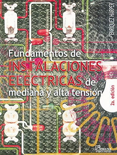 9789681859763: Fundamentos de instalaciones electricas de mediana y alta tension / Fundatmentals of Electrical Installations of Medium and High Tension (Spanish Edition)