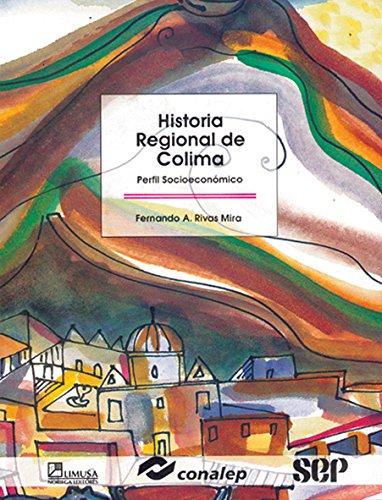 Historia Regional De Colima/ Regional History of: Conalep, Fernando A.;