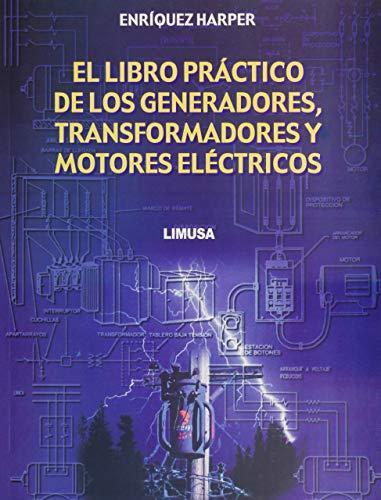 9789681860530: El Libro Practico De Los Generadores, Transformadores Y Motores Electricos / The Practical Book of Generators, Transformers and Electical Motors (Spanish Edition)