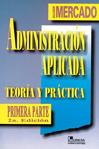 ADMINISTRACION APLICADA. TEORIA Y PRACTICA. PRIMERA PARTE (SEGUNDA EDICION): MERCADO, SALVADOR