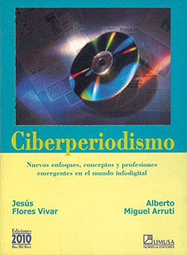 Ciberperiodismo/ Cyber Journalism: Nuevos Enfoques, Conceptos Y Profesiones Emergentes En El ...