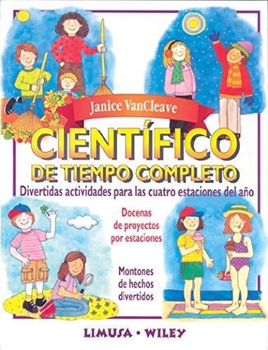 Cientifico de tiempo completo/ Full-time Scientific: Divertidas actividades para las cuatro estaciones del año/ Fun Activities for all Four Seasons (Spanish Edition) (9681863151) by VanCleave, Janice Pratt
