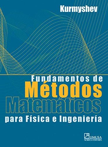9789681863661: Fundamentos De Metodos Matematicos Para Fisica E Ingenieria / Basis of Mathematic Methods for Physic and Engineering (Spanish Edition)