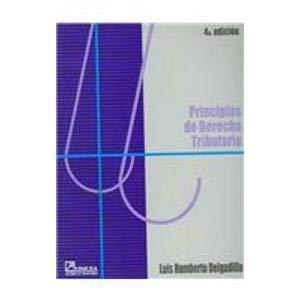 Principios de derecho tributario / Principles of: Delgadillo, Luis H.