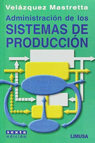 9789681864910: Administracion De Los Sistemas De Produccion/ Production Systems Administration (Spanish Edition)