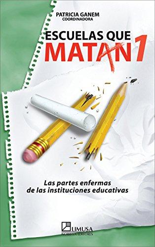Escuelas que matan/ Schools That Kill: Las: Ganem, Patricia Alarcon;