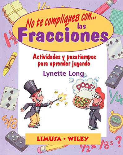 9789681867867: No Te Compliques Con Las Fracciones/ Fabulous Fractions: Actividades Y Pasatiempos Para Aprender Jugando / Games and Activities That Make Math Easy and Fun (Spanish Edition)