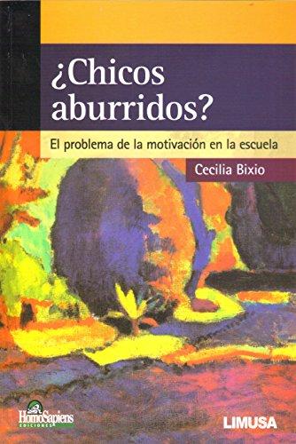 CHICOS ABURRIDOS EL PROBLEMA DE LA MOTIVACION: Bixio, Cecilia