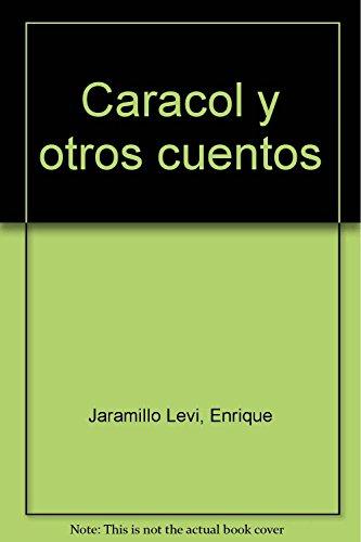 Caracol y otros cuentos: Enrique Jaramillo Levi