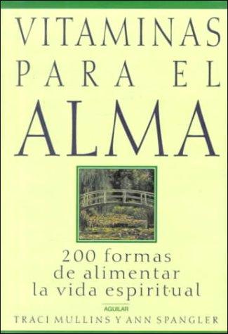Vitaminas Para El Alma (Augilar) (Spanish Edition) (9789681904357) by Mullins, Traci; Spangier, Ann