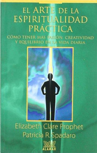 9789681904685: El arte de la espiritualidad práctica. Cómo tener más pasión, creatividad y equilibrio en la vida diaria. (Spanish Edition)