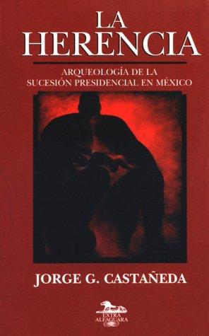 9789681905736: La herencia: Arqueologia de la sucesion presidencial en Mexico (Extra Alfaguara) (Spanish Edition)