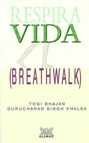 Respira Vida (breathwalk) - La Respiración En Su Camino hacia Un Cuerpo, Una Mente y Un Esp&...