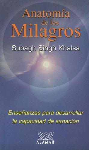 9789681908331: Anatomia de los Milagros: Ensenanzas Para Desarrollar la Capacidad de Sanacion = Anatomy of Miracles
