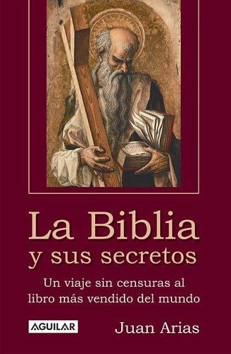 9789681909239: La Biblia Y Sus Secretos/the Bible And Its Secrets: Un Viaje Sin Censuras Al Libro Mas Vendido Del Mundo (Spanish Edition)