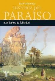 HISTORIA DEL PARAISO 2 MIL A#OS DE FELICIDAD (9681909348) by DELUMEAU, JEAN