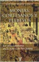 9789681909475: Monjas, Cortesanos Y Plebejos: La Vida Cotidiana En La Epoca De Sor Juana (Spanish Edition)