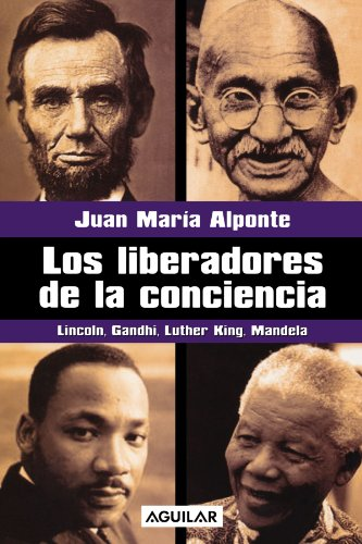 Los Liberadores de la Conciencia: Lincoln, Gandhi, Luther King, Mandela (Spanish Edition): Alponte,...