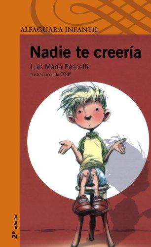 Nadie te creeria (Nobody Would Believe it) (Alfaguara Infantil) (Spanish Edition): Luis MarÃa ...