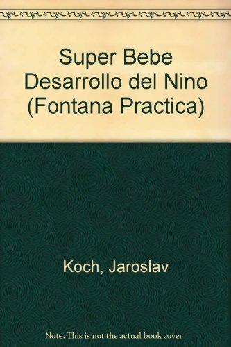 Super Bebe Desarrollo del Nino (Fontana Practica) (Spanish Edition): Koch, Jaroslav