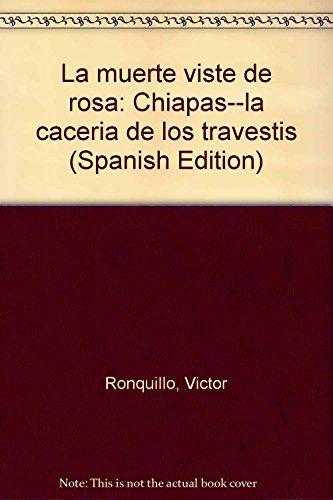 9789682110214: La muerte viste de rosa: Chiapas--la cacería de los travestis (Spanish Edition)