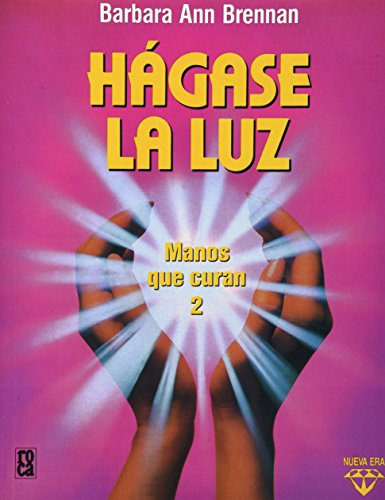 Hagase la luz/ Make Yourself Light Up: Barbara Anna Brennan