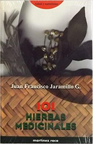 101 Hierbas Medicinales / 101 Medicinal Herbs (Salud y Naturismo) (Spanish Edition): Juan ...