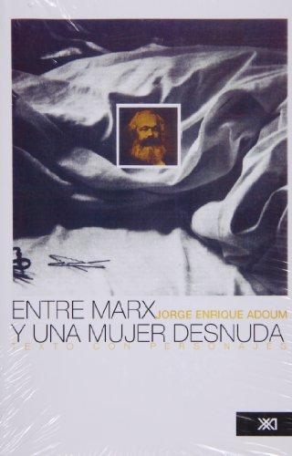 9789682300707: Entre Marx y una mujer desnuda: Texto con personaje (Creacion literaria)