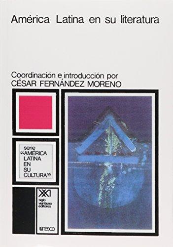 America Latina en su literatura (Spanish Edition): Julio Ortega Cesar Fernandez Moreno