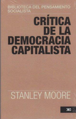 Critica de la democracia capitalista. Una introduccion: Stanley Moore
