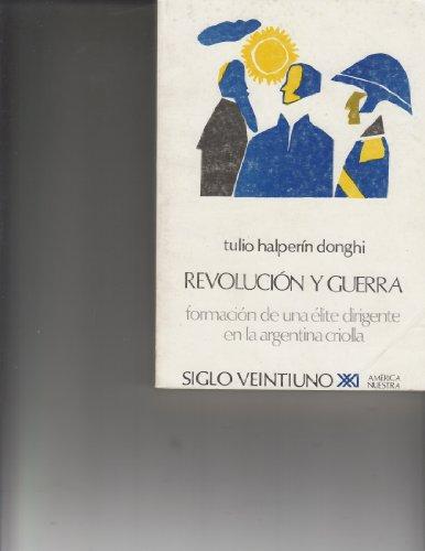 9789682303760: Revolución Y Guerra. Formación De Una Élite Dirigente En La Argentina Criolla
