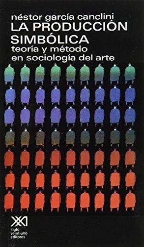 9789682304750: La produccion simbolica. Teoria y metodo en sociologia del arte (Artes) (Spanish Edition)