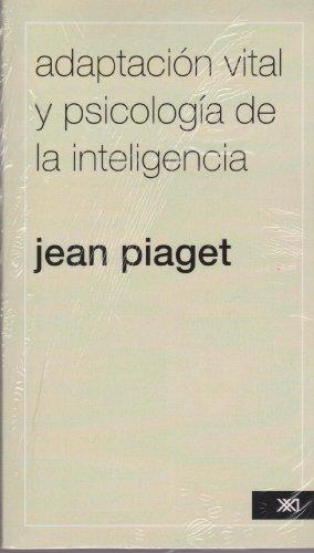 Adaptacion vital y psicologia de la inteligencia. Seleccion organica y fenocopia (Spanish Edition) (9682304938) by Jean Piaget