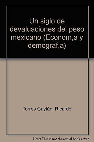 9789682305689: Un siglo de devaluaciones del peso mexicano (Economía y demografía) (Spanish Edition)