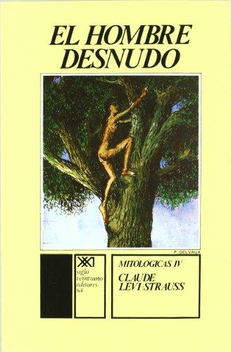 9789682307089: Mitológicas IV. El hombre desnudo (Antropología)