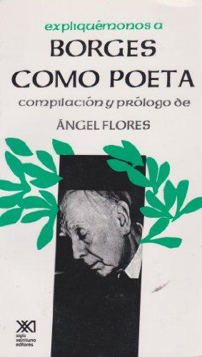 9789682309113: Expliquemonos a Borges como poeta (Spanish Edition)