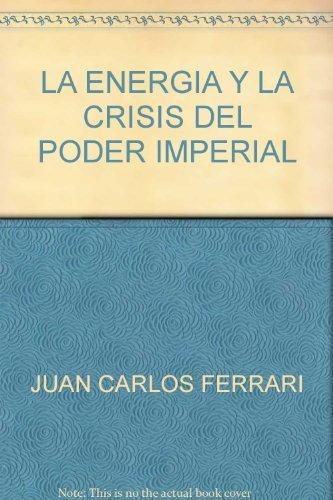 9789682309649: LA ENERGIA Y LA CRISIS DEL PODER IMPERIAL