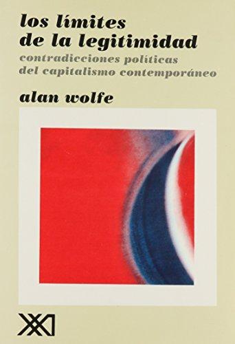 Limites de la legitimidad. Las contradicciones politicas del capitalismo contemporaneo (Spanish Edition) (9682309670) by Alan Wolfe