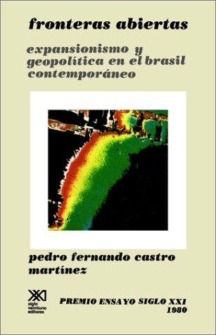Fronteras Abiertas : Expansionismo y Geopolitica en el Brasil Contemporaneo: Castro Martinez, Pedro...